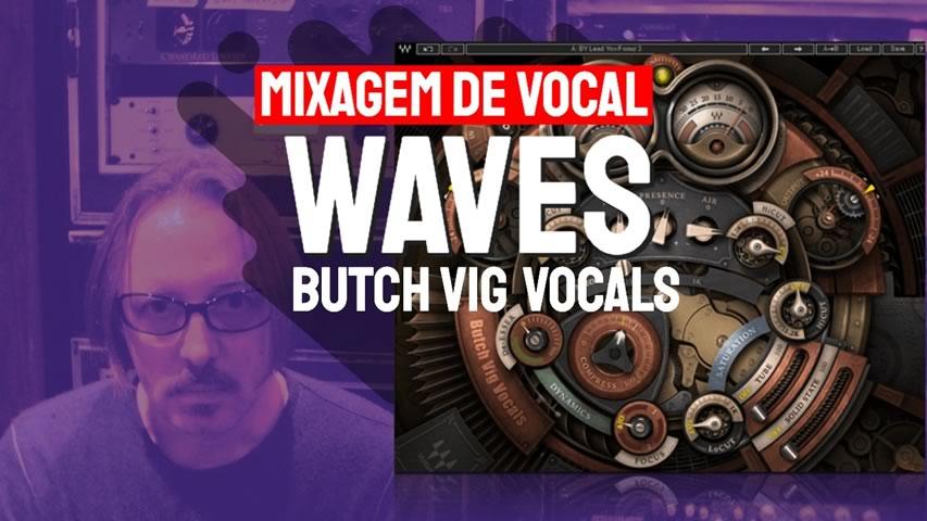 Mixagem de Voz com Waves Butch Vig Vocals