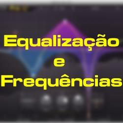 Equalização e Frequências