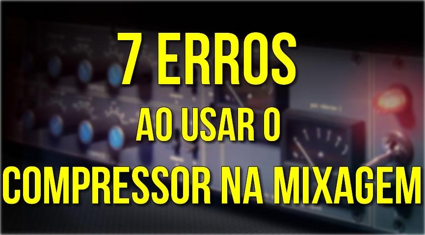 7 Erros ao Usar o Compressor na Mixagem