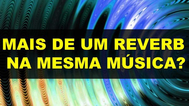 É Certo Usar Mais de Um Reverb na Mesma Música?