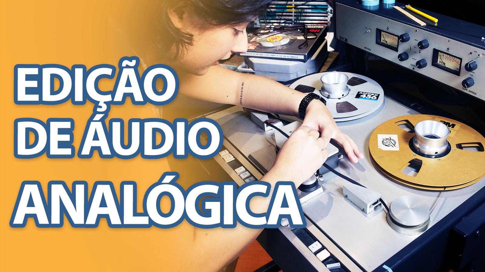 Edição de Áudio analógica