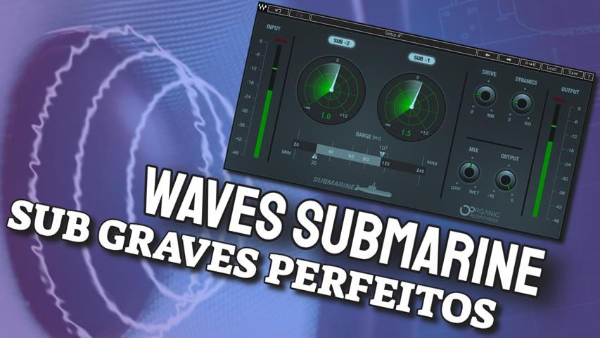 Sub Graves Claros e Perfeitos com o Waves Submarine