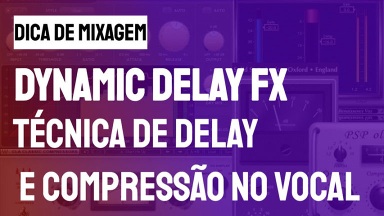 Dynamic Delay FX: Técnica de Delay e Compressão no Vocal