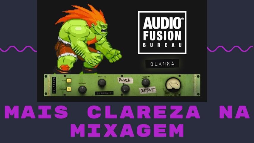 Mais Claridade na sua Mixagem com o BLANKA