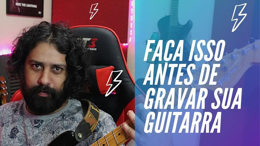 Faça isso antes de gravar guitarras