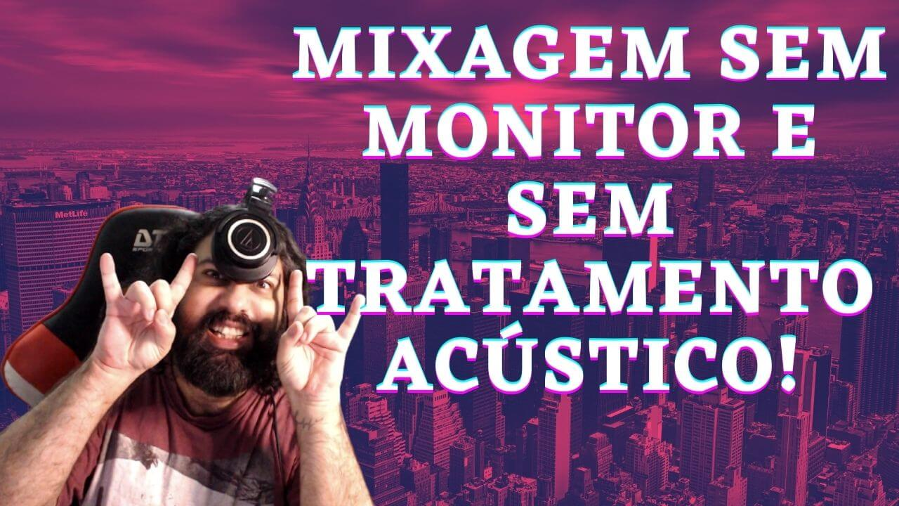 Mixagem sem Monitor e sem Tratamento Acústico